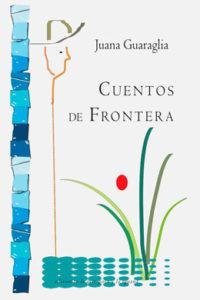 Cuentos de Frontera, Juana Guaraglia