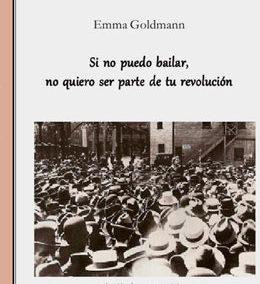 Si no puedo bailar no quiero ser parte de tu revolución, Emma Goldman