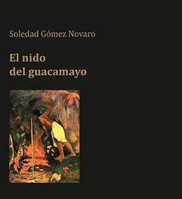 El nido del guacamayo, Soledad Gómez Novaro