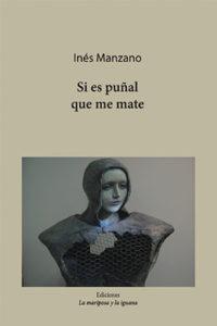 Si es puñal que me mate, Inés Manzano