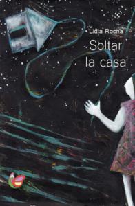Soltar la casa, de Lidia Rocha